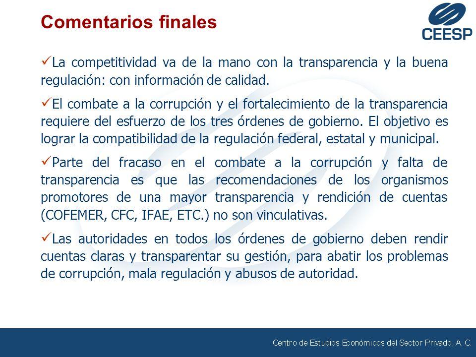 Comentarios finales La competitividad va de la mano con la transparencia y la buena regulación: con información de calidad. El combate a la corrupción