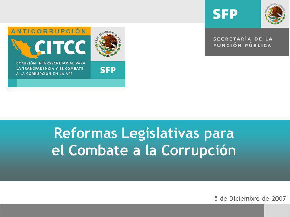 5 de Diciembre de 2007 Reformas Legislativas para el Combate a la Corrupción