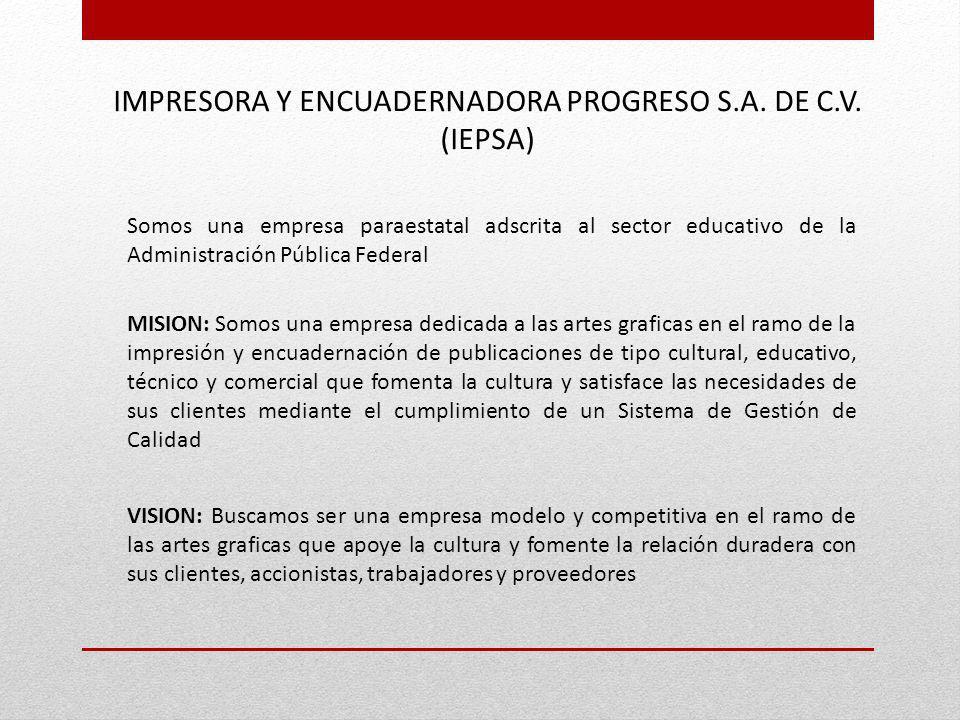 Somos una empresa paraestatal adscrita al sector educativo de la Administración Pública Federal IMPRESORA Y ENCUADERNADORA PROGRESO S.A. DE C.V. (IEPS