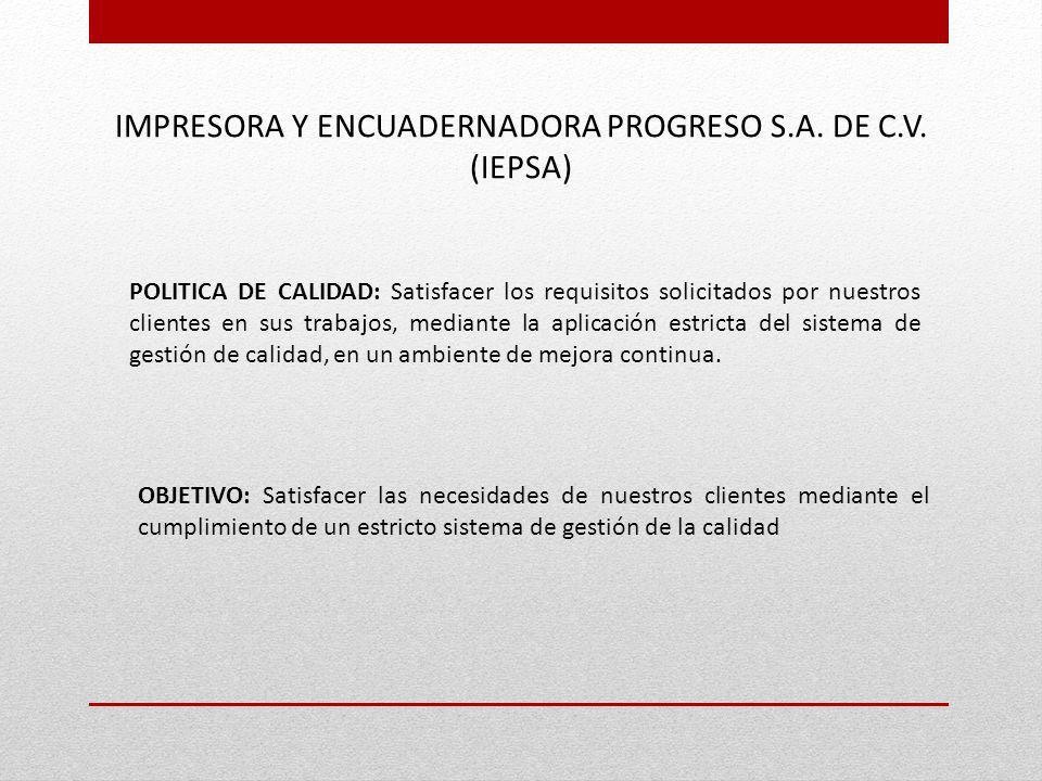 IMPRESORA Y ENCUADERNADORA PROGRESO S.A. DE C.V. (IEPSA) POLITICA DE CALIDAD: Satisfacer los requisitos solicitados por nuestros clientes en sus traba