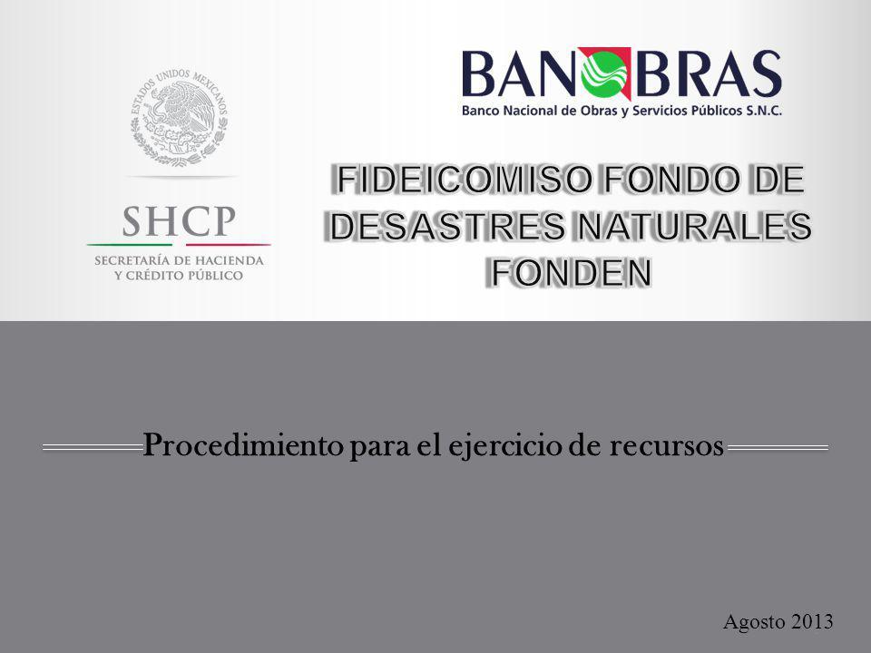 Fideicomiso Fondo de Desastres Naturales FONDEN Informa a Dependencias o Instancias Ejecutoras, los términos y condiciones de los recursos autorizados S.H.C.P.