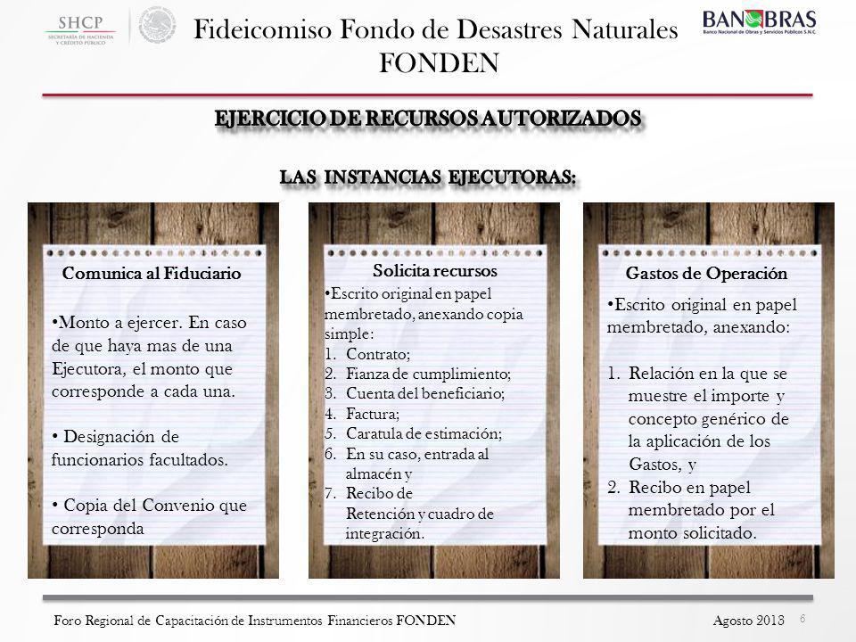Fideicomiso Fondo de Desastres Naturales FONDEN 6 Foro Regional de Capacitación de Instrumentos Financieros FONDEN Agosto 2013 Monto a ejercer.