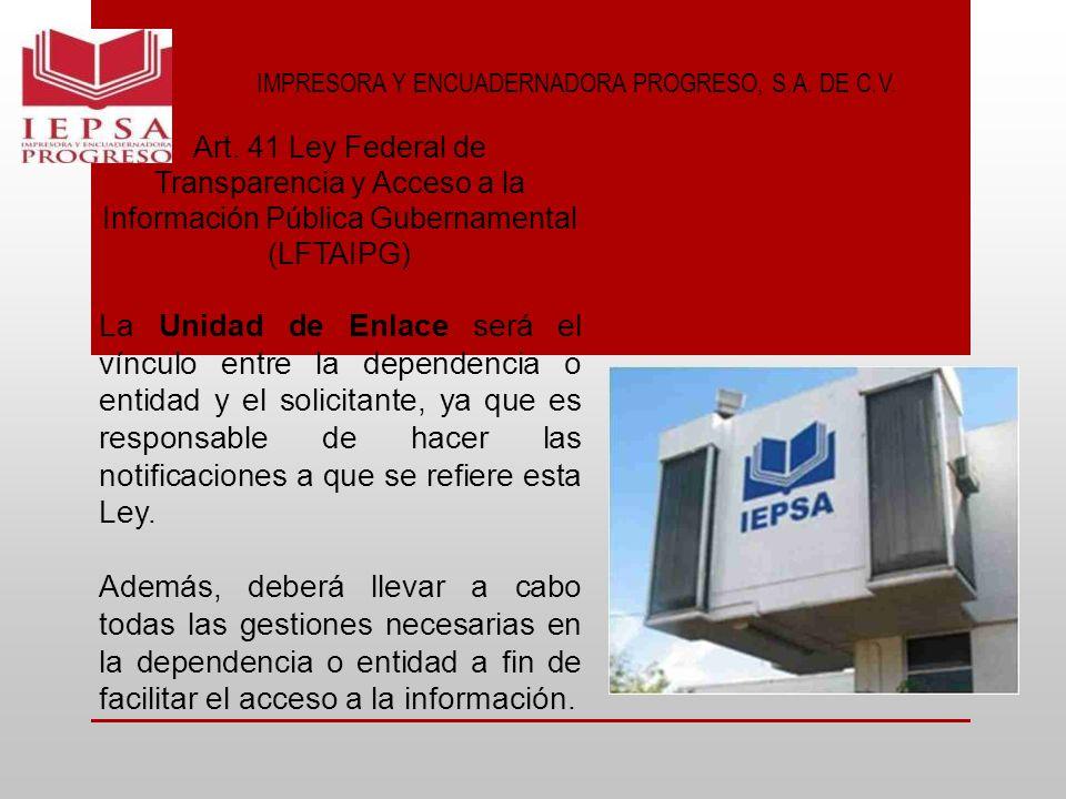 IMPRESORA Y ENCUADERNADORA PROGRESO, S.A. DE C.V. Art. 41 Ley Federal de Transparencia y Acceso a la Información Pública Gubernamental (LFTAIPG) La Un