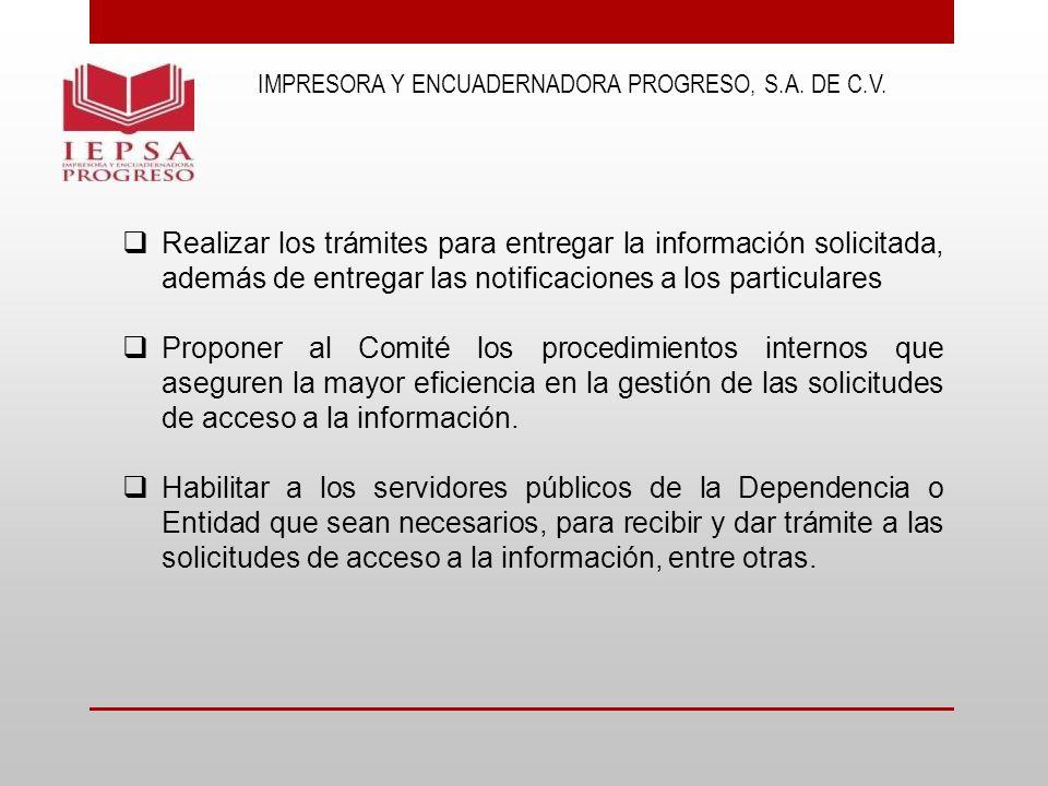 IMPRESORA Y ENCUADERNADORA PROGRESO, S.A. DE C.V. Realizar los trámites para entregar la información solicitada, además de entregar las notificaciones