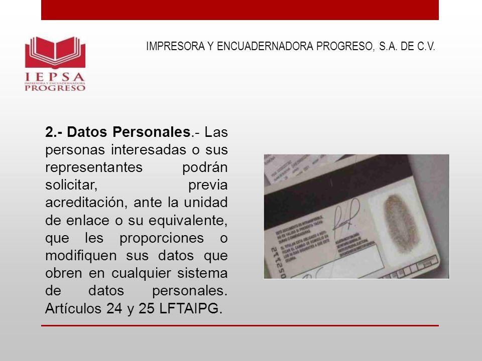 2.- Datos Personales.- Las personas interesadas o sus representantes podrán solicitar, previa acreditación, ante la unidad de enlace o su equivalente,
