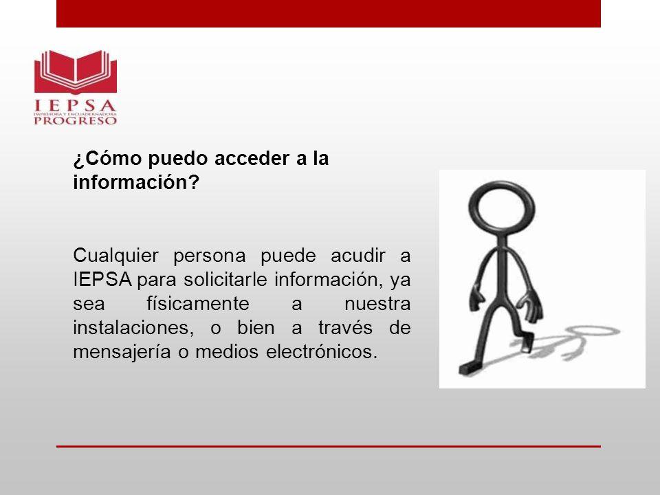 ¿Cómo puedo acceder a la información? Cualquier persona puede acudir a IEPSA para solicitarle información, ya sea físicamente a nuestra instalaciones,