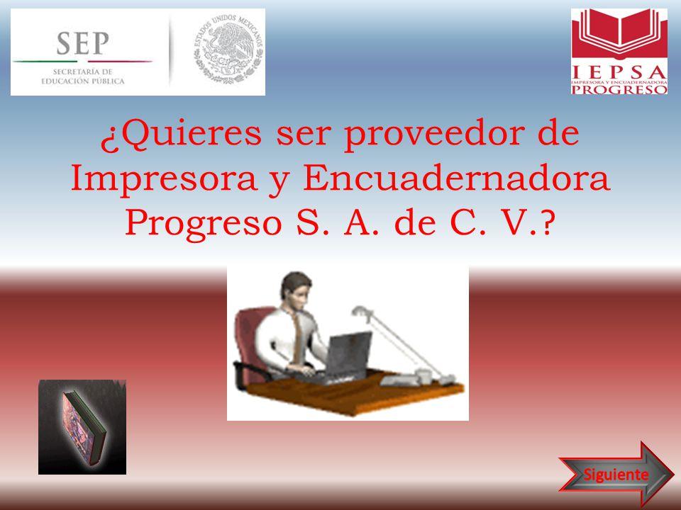 ¿Quieres ser proveedor de Impresora y Encuadernadora Progreso S. A. de C. V.