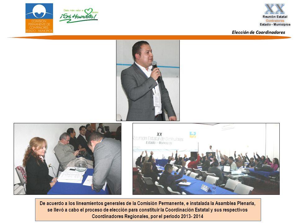 Elección de Coordinadores De acuerdo a los lineamientos generales de la Comisión Permanente, e instalada la Asamblea Plenaria, se llevó a cabo el proceso de elección para constituir la Coordinación Estatal y sus respectivos Coordinadores Regionales, por el periodo 2013- 2014