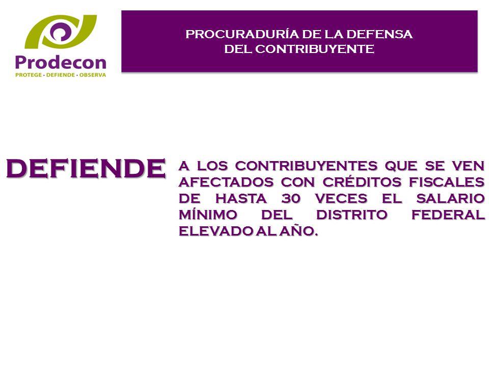 PROCURADURÍA DE LA DEFENSA DEL CONTRIBUYENTE PROCURADURÍA DE LA DEFENSA DEL CONTRIBUYENTE A LOS CONTRIBUYENTES QUE SE VEN AFECTADOS CON CRÉDITOS FISCALES DE HASTA 30 VECES EL SALARIO MÍNIMO DEL DISTRITO FEDERAL ELEVADO AL AÑO.