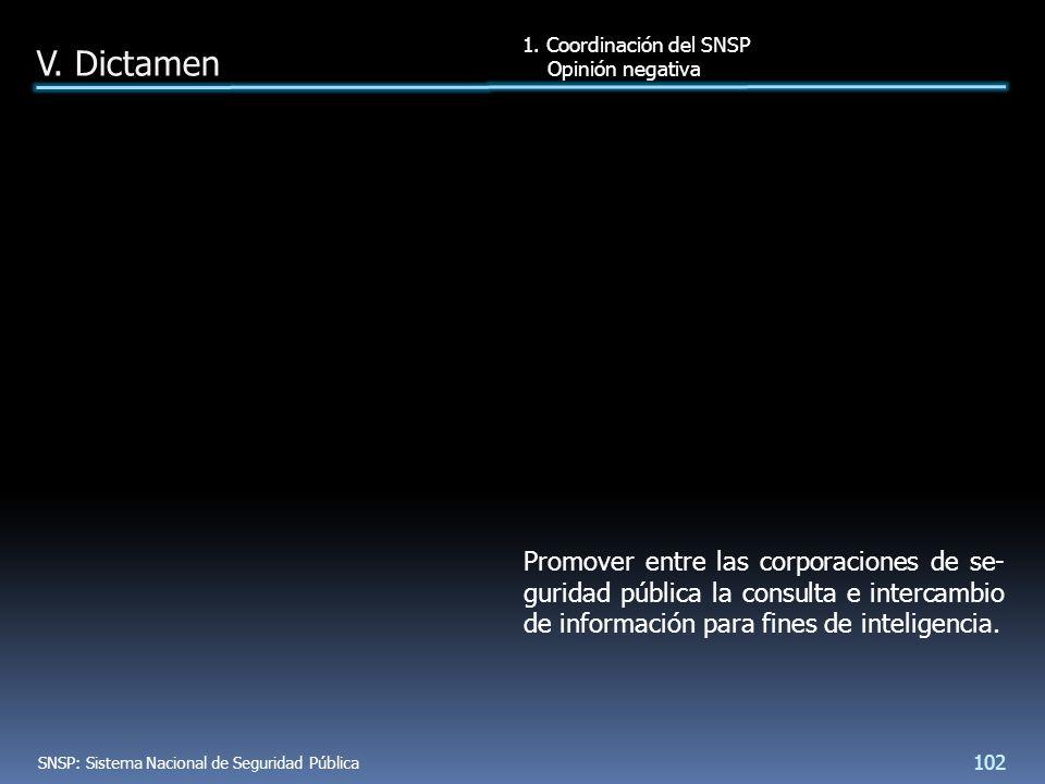 Promover entre las corporaciones de se- guridad pública la consulta e intercambio de información para fines de inteligencia.
