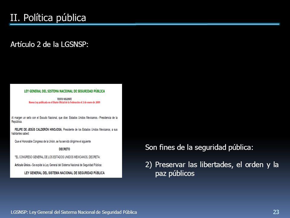 Artículo 2 de la LGSNSP: Son fines de la seguridad pública: 2) Preservar las libertades, el orden y la paz públicos II.
