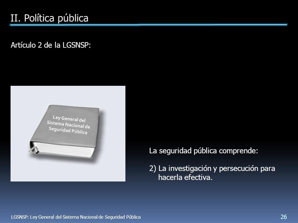 Artículo 2 de la LGSNSP: La seguridad pública comprende: 2) La investigación y persecución para hacerla efectiva.