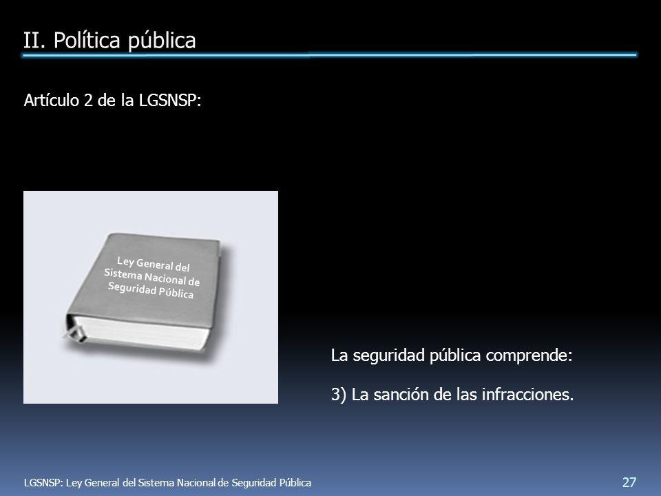 Artículo 2 de la LGSNSP: La seguridad pública comprende: 3) La sanción de las infracciones.