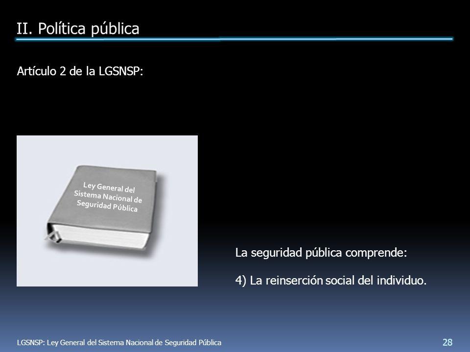 Artículo 2 de la LGSNSP: La seguridad pública comprende: 4) La reinserción social del individuo.