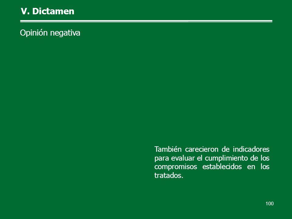 100 V. Dictamen Opinión negativa También carecieron de indicadores para evaluar el cumplimiento de los compromisos establecidos en los tratados.