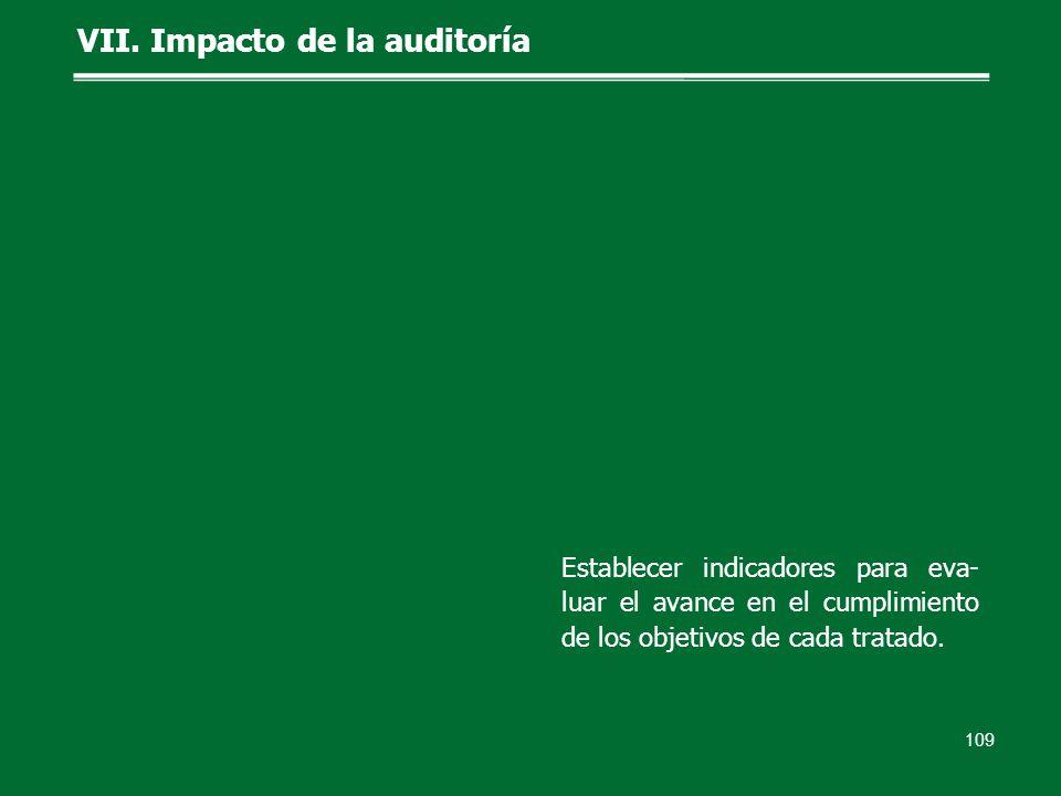 109 VII. Impacto de la auditoría Establecer indicadores para eva- luar el avance en el cumplimiento de los objetivos de cada tratado.