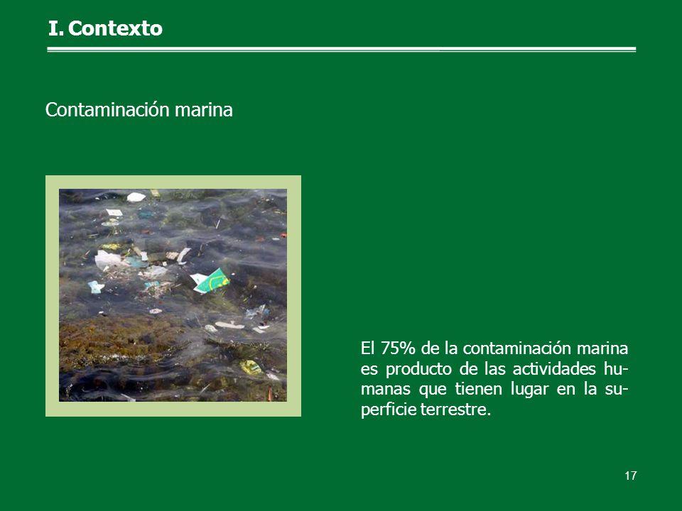 El 75% de la contaminación marina es producto de las actividades hu- manas que tienen lugar en la su- perficie terrestre. 17 I.Contexto Contaminación