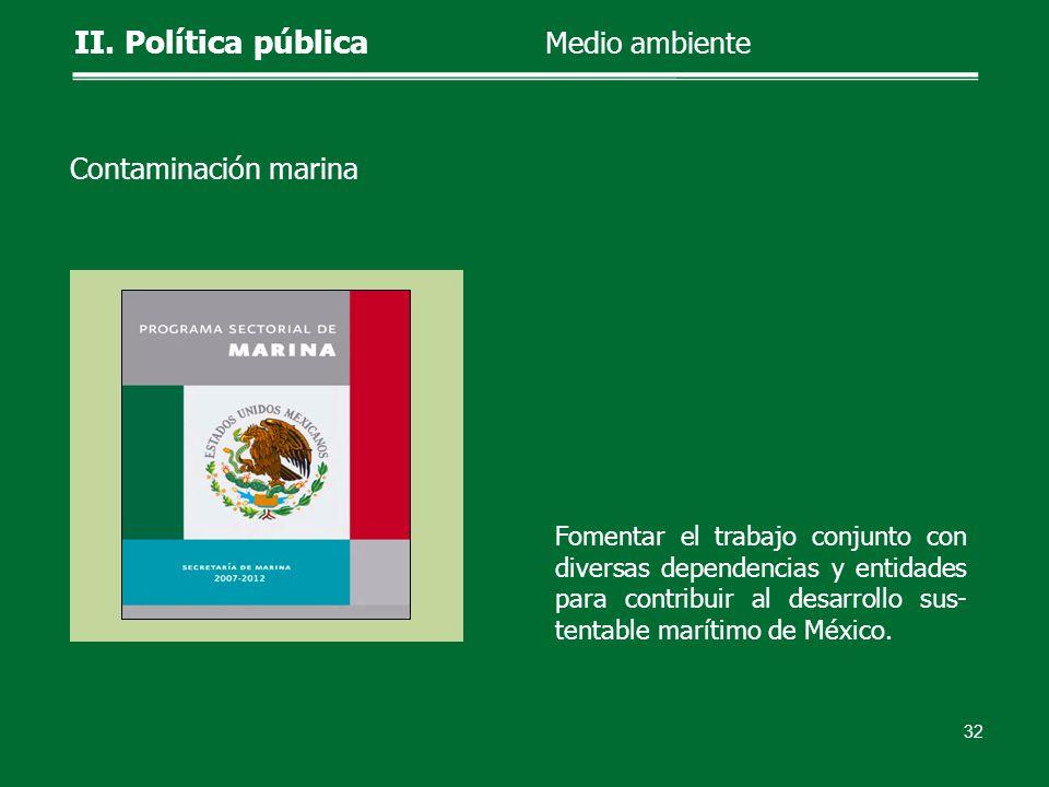Fomentar el trabajo conjunto con diversas dependencias y entidades para contribuir al desarrollo sus- tentable marítimo de México. 32 II. Política púb