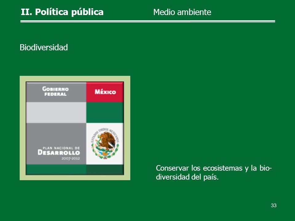 Conservar los ecosistemas y la bio- diversidad del país. 33 II. Política pública Medio ambiente Biodiversidad