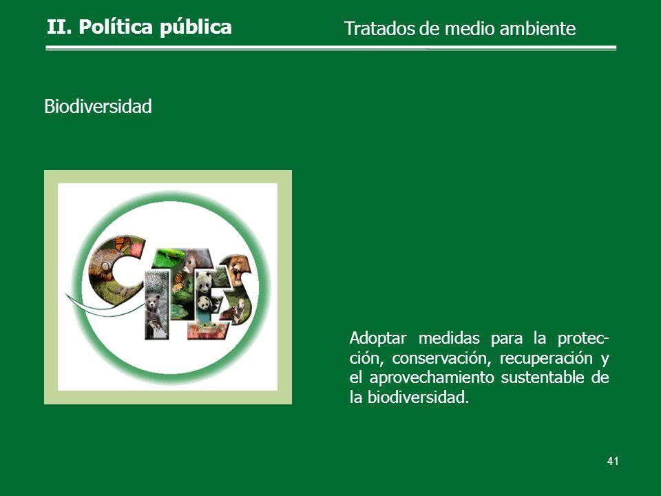 Adoptar medidas para la protec- ción, conservación, recuperación y el aprovechamiento sustentable de la biodiversidad. 41 II. Política pública Tratado