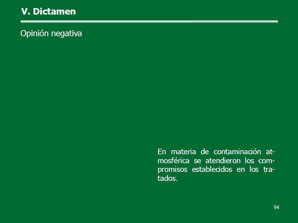 94 V. Dictamen Opinión negativa En materia de contaminación at- mosférica se atendieron los com- promisos establecidos en los tra- tados.