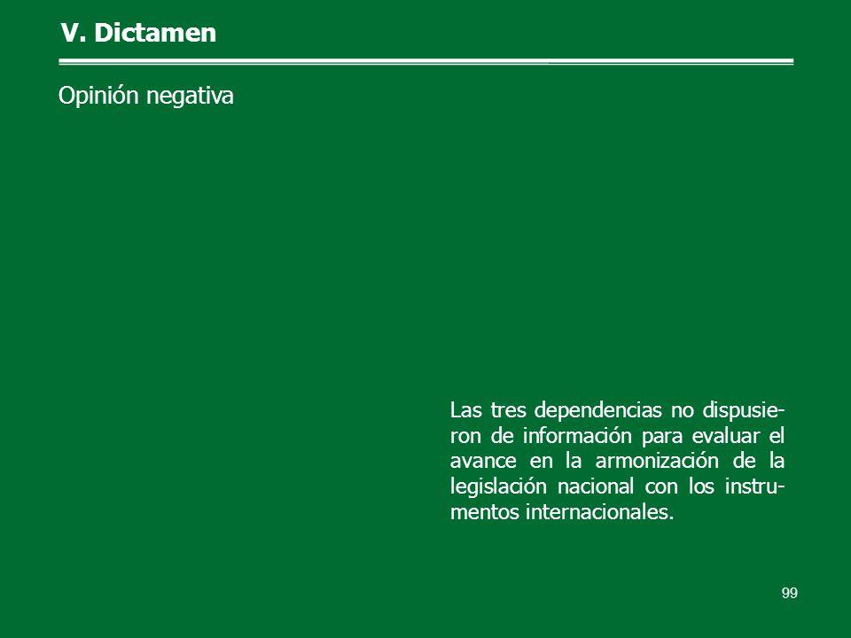 99 V. Dictamen Opinión negativa Las tres dependencias no dispusie- ron de información para evaluar el avance en la armonización de la legislación naci