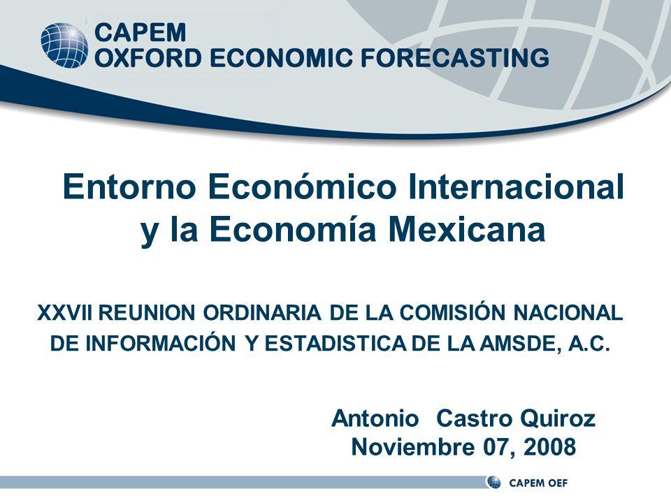 Antonio Castro Quiroz Noviembre 07, 2008 Entorno Económico Internacional y la Economía Mexicana XXVII REUNION ORDINARIA DE LA COMISIÓN NACIONAL DE INFORMACIÓN Y ESTADISTICA DE LA AMSDE, A.C.