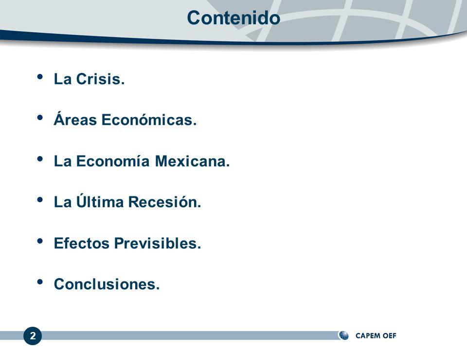 2 La Crisis. Áreas Económicas. La Economía Mexicana. La Última Recesión. Efectos Previsibles. Conclusiones. Contenido