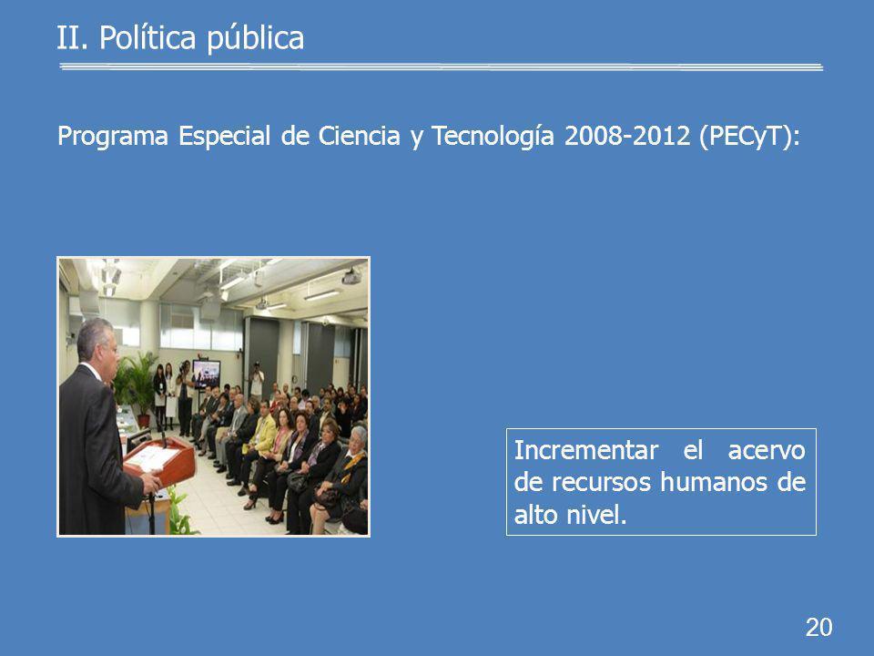 19 II. Política pública Formar investigadores para incrementar la cultura, la productivi- dad, la competitividad y el bienestar social. 2006: se expid