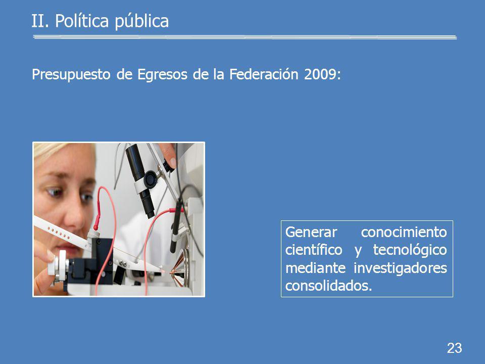 22 Meta 2012: incrementar a 19,850 el número de investigadores del SNI. II. Política pública Programa Especial de Ciencia y Tecnología 2008-2012 (PECy