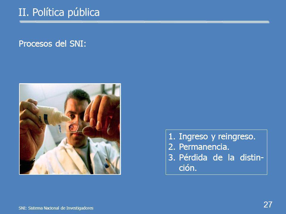 Nivel III Nivel II Nivel I Candidato a investigador Excelencia 26 II. Política pública Distinciones de los investigadores del SNI: Se clasifican en cu