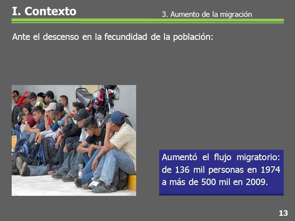 3. Aumento de la migración Ante el descenso en la fecundidad de la población: Aumentó el flujo migratorio: de 136 mil personas en 1974 a más de 500 mi
