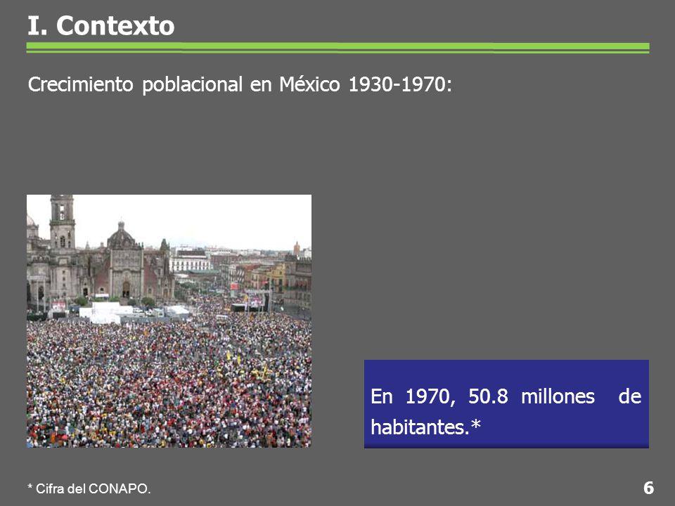 I. Contexto En 1970, 50.8 millones de habitantes.* * Cifra del CONAPO.