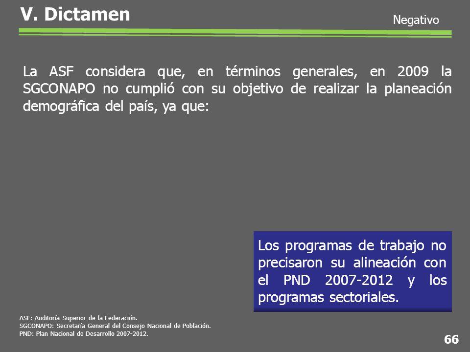V. Dictamen Negativo La ASF considera que, en términos generales, en 2009 la SGCONAPO no cumplió con su objetivo de realizar la planeación demográfica