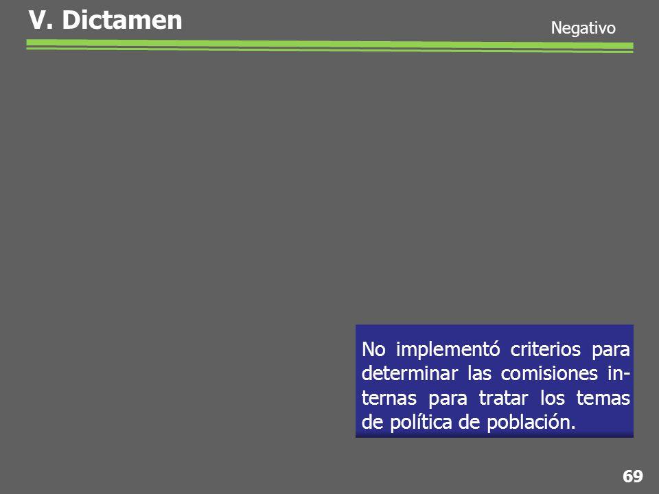 V. Dictamen No implementó criterios para determinar las comisiones in- ternas para tratar los temas de política de población. 69 Negativo