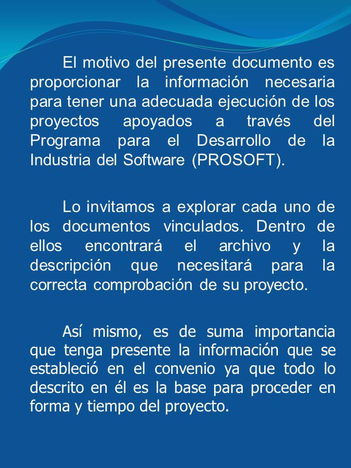 El motivo del presente documento es proporcionar la información necesaria para tener una adecuada ejecución de los proyectos apoyados a través del Programa para el Desarrollo de la Industria del Software (PROSOFT).