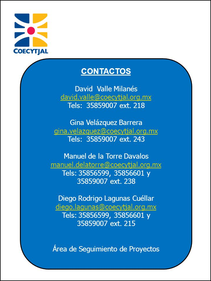 CONTACTOS David Valle Milanés david.valle@coecytjal.org.mx Tels: 35859007 ext.