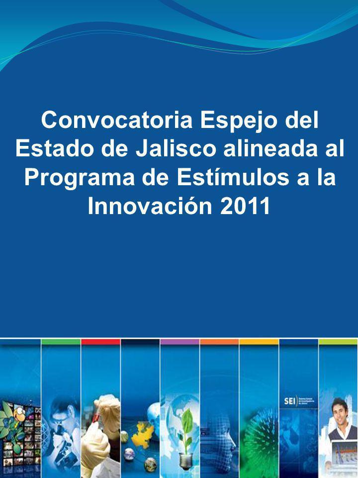 Convocatoria Espejo del Estado de Jalisco alineada al Programa de Estímulos a la Innovación 2011