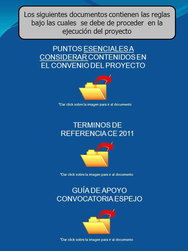 Los siguientes documentos contienen las reglas bajo las cuales se debe de proceder en la ejecución del proyecto *Dar click sobre la imagen para ir al documento PUNTOS ESENCIALES A CONSIDERAR CONTENIDOS EN EL CONVENIO DEL PROYECTO GUÍA DE APOYO CONVOCATORIA ESPEJO TERMINOS DE REFERENCIA CE 2011