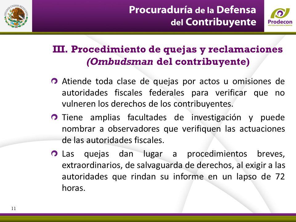 PROCURADURÍA DE LA DEFENSA DEL CONTRIBUYENTE III. Procedimiento de quejas y reclamaciones (Ombudsman del contribuyente) Atiende toda clase de quejas p
