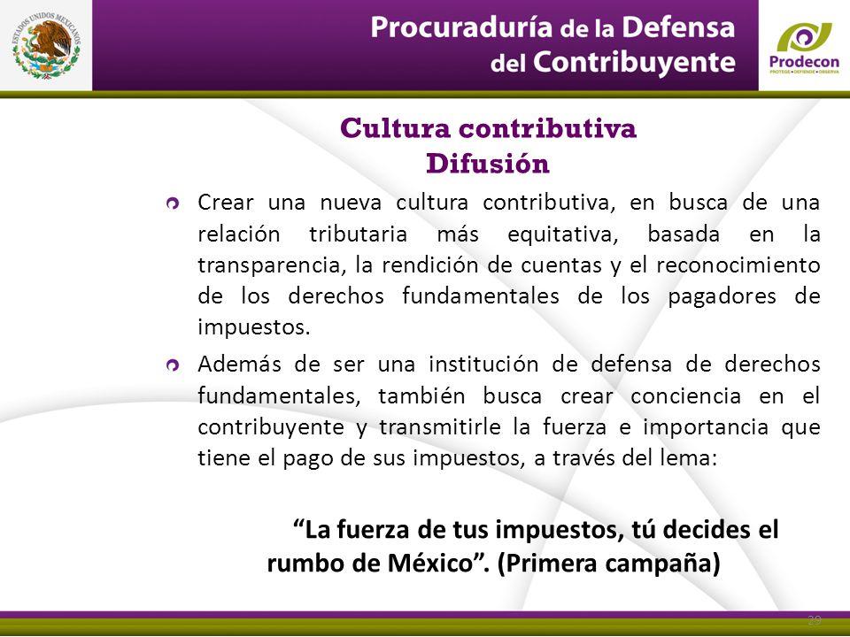 29 Cultura contributiva Difusión 29 Crear una nueva cultura contributiva, en busca de una relación tributaria más equitativa, basada en la transparenc