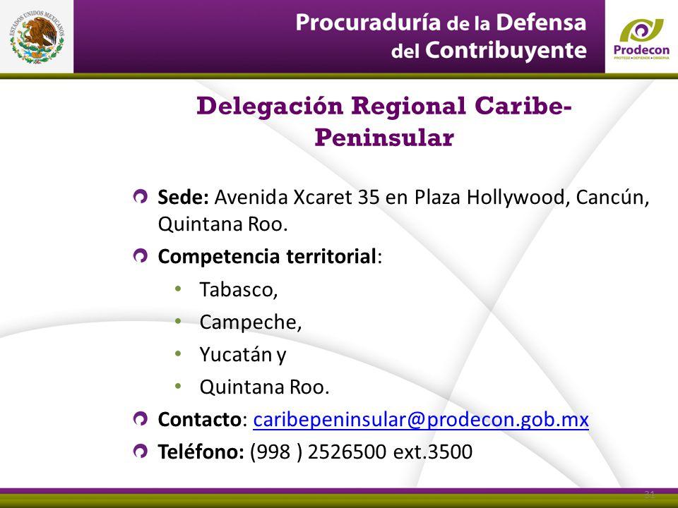 Delegación Regional Caribe- Peninsular Sede: Avenida Xcaret 35 en Plaza Hollywood, Cancún, Quintana Roo. Competencia territorial: Tabasco, Campeche, Y
