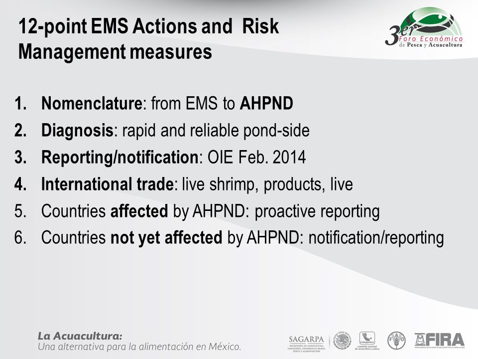 12-point EMS Actions and Risk Management measures 1. Nomenclature : from EMS to AHPND 2. Diagnosis : rapid and reliable pond-side 3. Reporting/notific