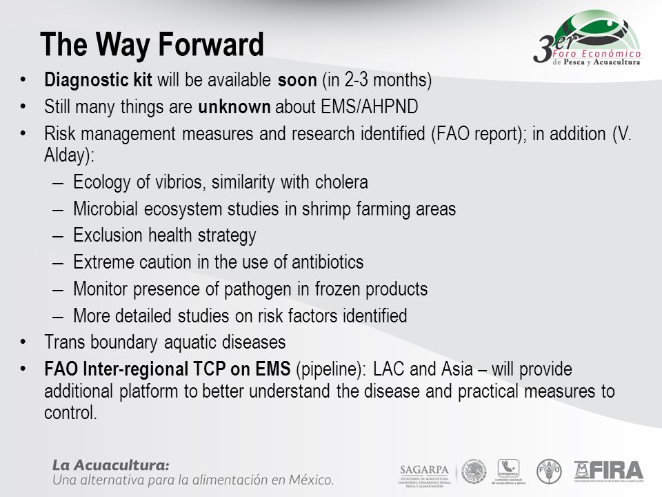 The Way Forward Diagnostic kit will be available soon (in 2-3 months) Still many things are unknown about EMS/AHPND Risk management measures and resea