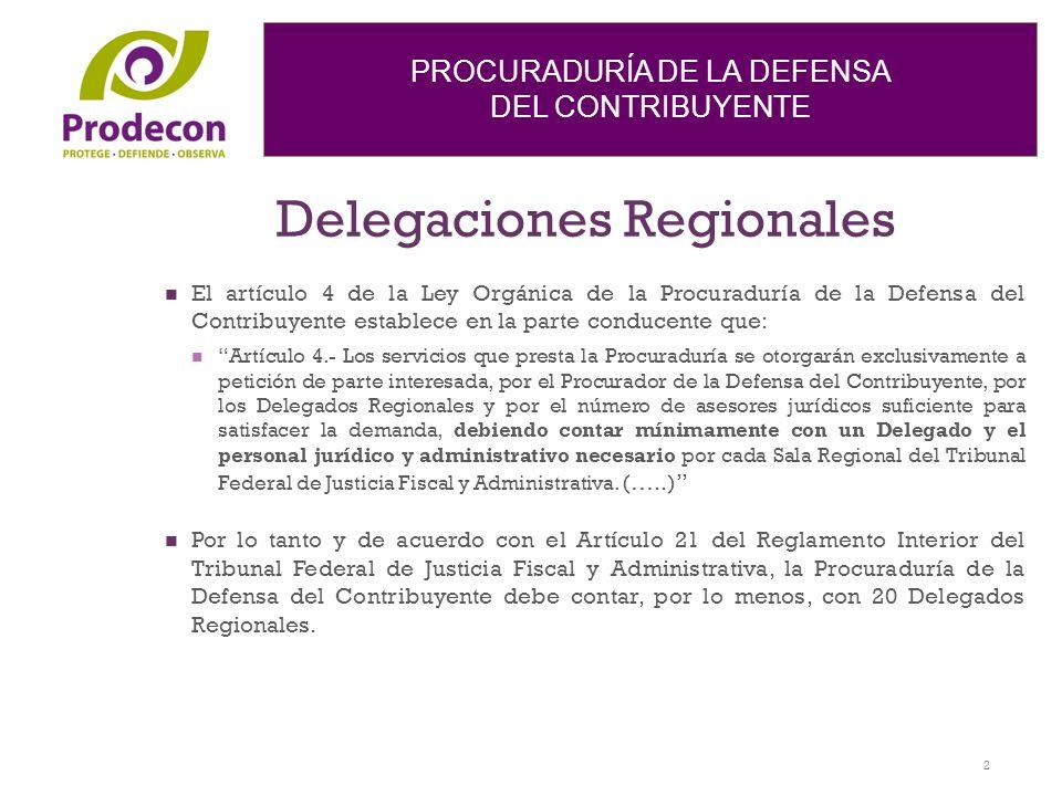 PROCURADURÍA DE LA DEFENSA DEL CONTRIBUYENTE Delegaciones Regionales El artículo 4 de la Ley Orgánica de la Procuraduría de la Defensa del Contribuyen