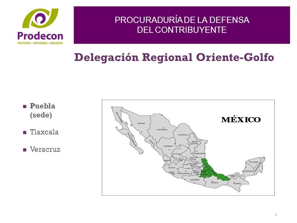 PROCURADURÍA DE LA DEFENSA DEL CONTRIBUYENTE Delegación Regional Oriente-Golfo 3 Puebla (sede) Tlaxcala Veracruz