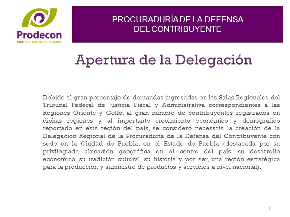 PROCURADURÍA DE LA DEFENSA DEL CONTRIBUYENTE Apertura de la Delegación Debido al gran porcentaje de demandas ingresadas en las Salas Regionales del Tr