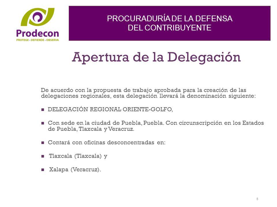 PROCURADURÍA DE LA DEFENSA DEL CONTRIBUYENTE Apertura de la Delegación De acuerdo con la propuesta de trabajo aprobada para la creación de las delegac