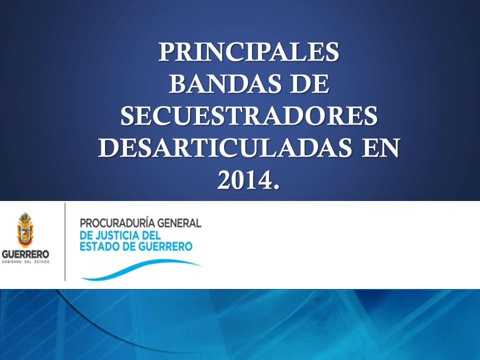 PRINCIPALES BANDAS DE SECUESTRADORES DESARTICULADAS EN 2014.