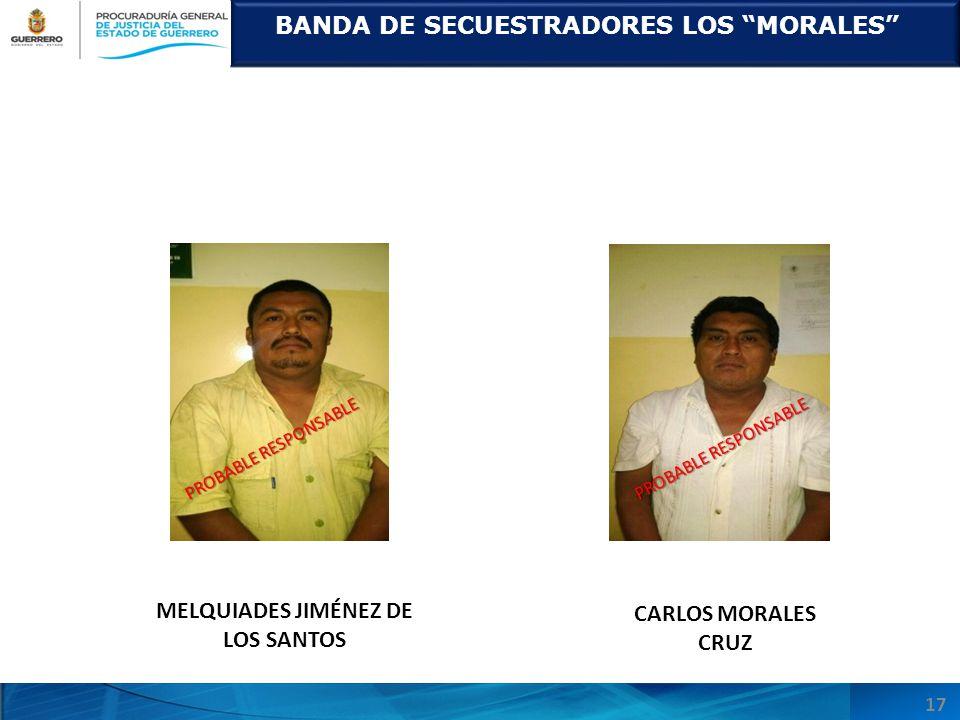 BANDA DE SECUESTRADORES LOS MORALES CARLOS MORALES CRUZ 17 PROBABLE RESPONSABLE MELQUIADES JIMÉNEZ DE LOS SANTOS